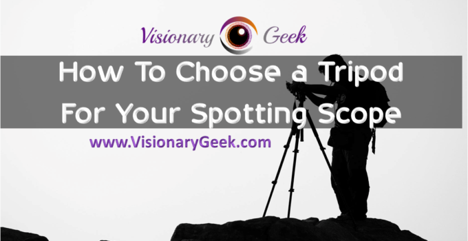 How To Choose a Tripod For Your Spotting Scope