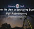 How To Use a Spotting Scope For Astronomy