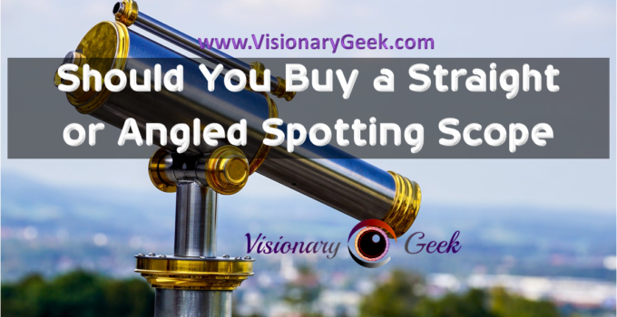 Should You Buy a Straight or Angled Spotting Scope