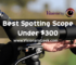Best spotting scope under $300