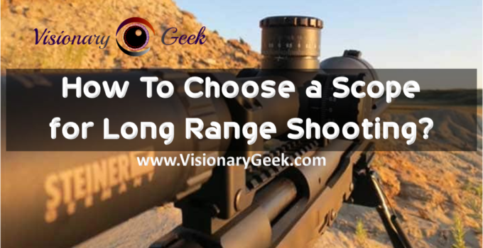 How to choose a scope for long range shooting?